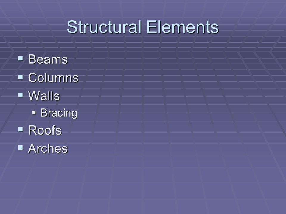 Structural Elements Beams Beams Columns Columns Walls Walls Bracing Bracing Roofs Roofs Arches Arches