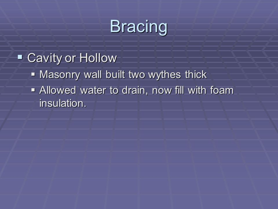 Bracing Cavity or Hollow Cavity or Hollow Masonry wall built two wythes thick Masonry wall built two wythes thick Allowed water to drain, now fill wit