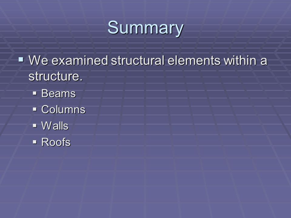 Summary We examined structural elements within a structure.