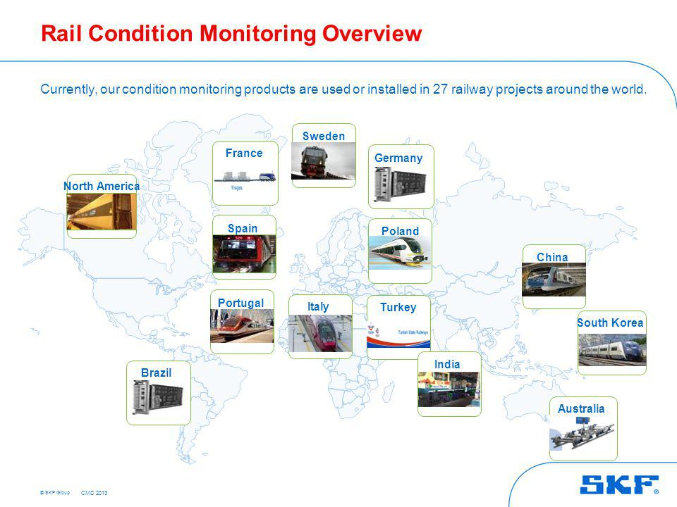 © SKF Group Rail Condition Monitoring Overview Currently, our condition monitoring products are used or installed in 27 railway projects around the wo