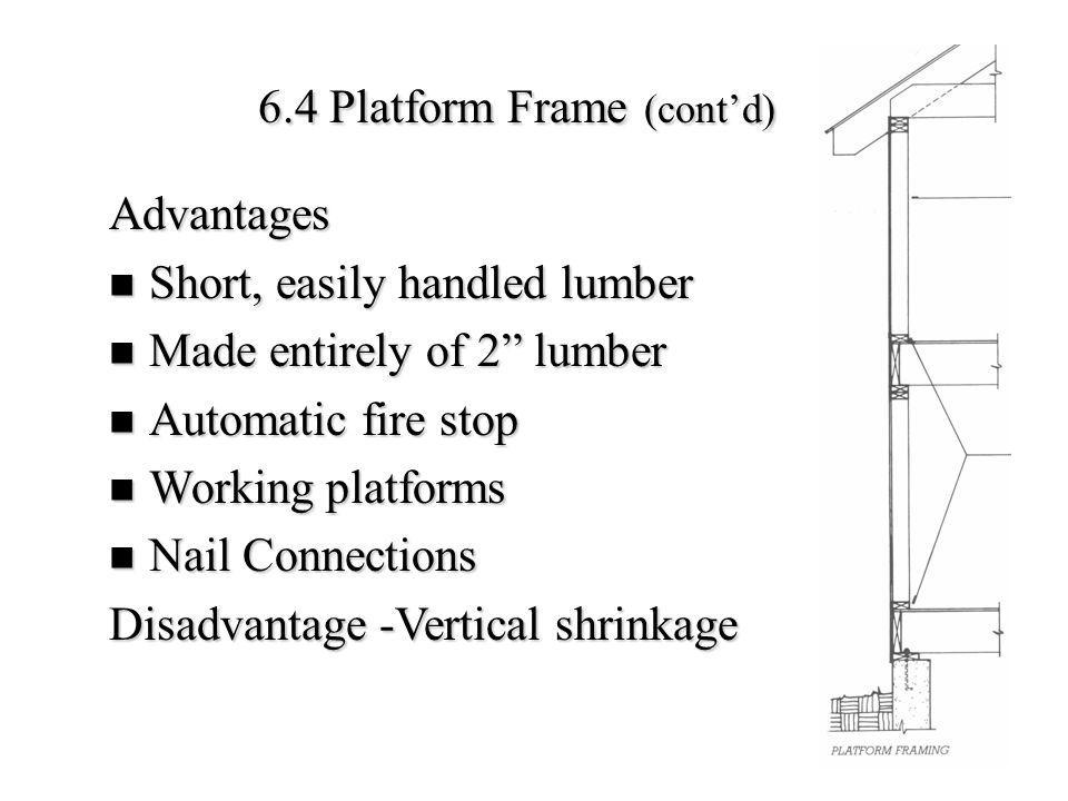 Each floor constitutes of a thick layer of wood, whose grain runs horizontally - Leads to relatively large amount of vertical shrinkage in the frame, as moisture dries from the wood - Can lead to distress in exterior/interior finish surfaces Disadvantages: Each floor constitutes of a thick layer of wood, whose grain runs horizontally - Leads to relatively large amount of vertical shrinkage in the frame, as moisture dries from the wood - Can lead to distress in exterior/interior finish surfaces A conventional frame built entirely of 2 members (1 1 / 2 actual), with all connections made with nails A conventional frame built entirely of 2 members (1 1 / 2 actual), with all connections made with nails Number of framing lumber are aligned parallel to one another, and nailed to cross pieces; then covered with a sheathing (made up of a facing layer of boards, or panels) that join and stabilize the pieces into a single structural unit - In a wall structure, the vertical parallel pieces are, the cross pieces at the bottom are the, and the cross pieces on top are called the top plates Number of framing lumber are aligned parallel to one another, and nailed to cross pieces; then covered with a sheathing (made up of a facing layer of boards, or panels) that join and stabilize the pieces into a single structural unit - In a wall structure, the vertical parallel pieces are called the studs, the cross pieces at the bottom are the sole plates, and the cross pieces on top are called the top plates In a floor, the parallel pieces are, and the cross pieces at the ends are called.