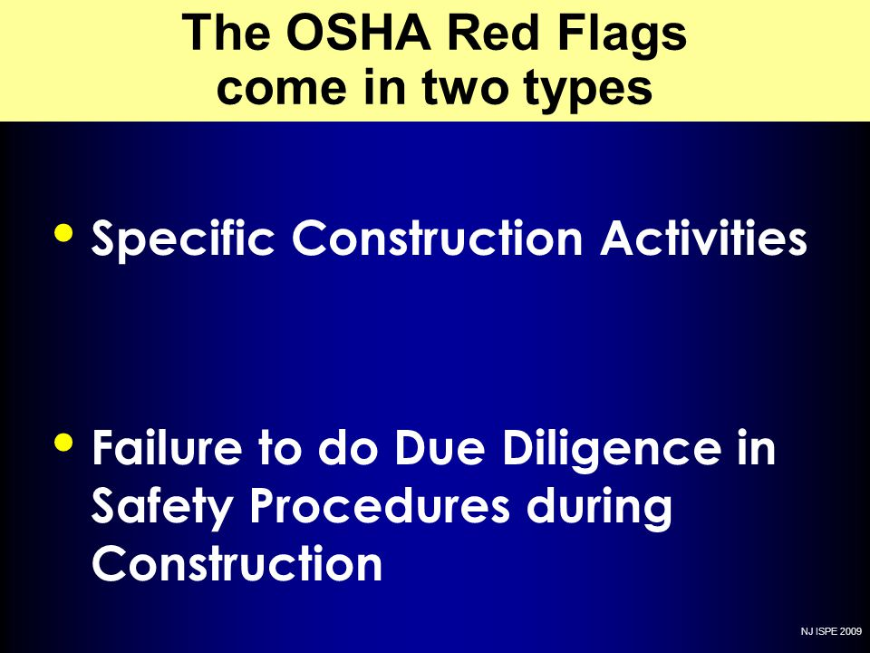 NJ ISPE 2009 The OSHA Red Flags come in two types Specific Construction Activities Failure to do Due Diligence in Safety Procedures during Construction