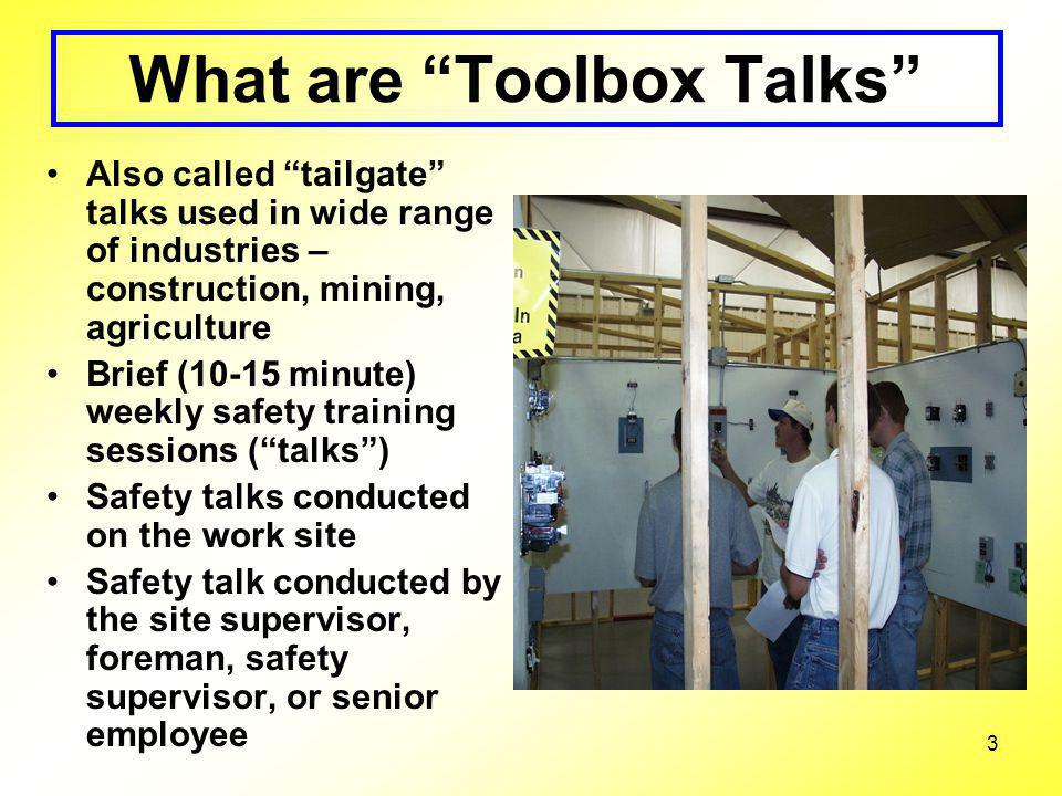 3 What are Toolbox Talks Also called tailgate talks used in wide range of industries – construction, mining, agriculture Brief (10-15 minute) weekly s