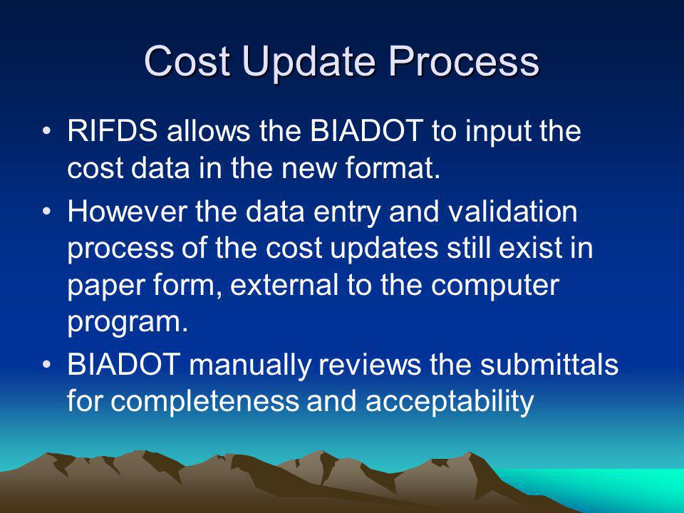 RIFDS allows the BIADOT to input the cost data in the new format. However the data entry and validation process of the cost updates still exist in pap