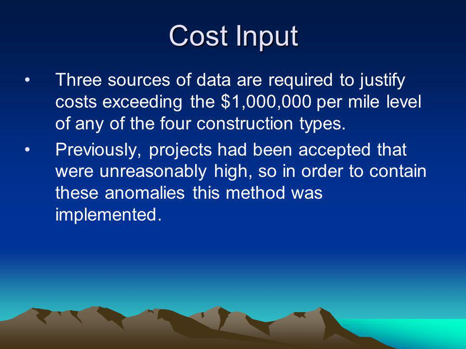 Cost Input Three sources of data are required to justify costs exceeding the $1,000,000 per mile level of any of the four construction types. Previous