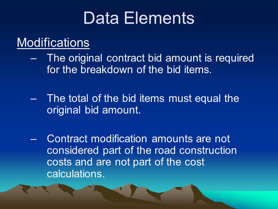 Data Elements Modifications –The original contract bid amount is required for the breakdown of the bid items. –The total of the bid items must equal t