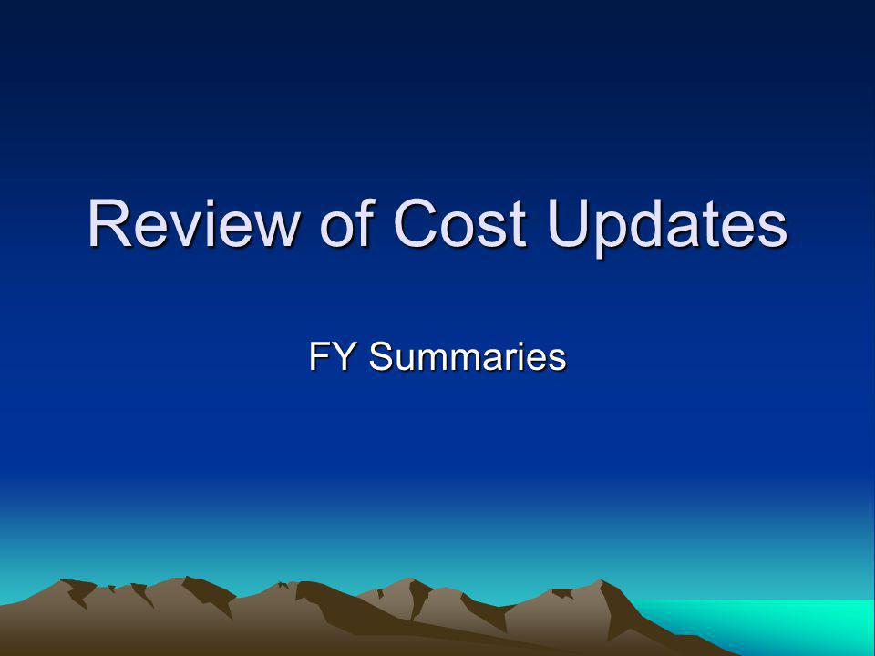 Review of Cost Updates FY Summaries