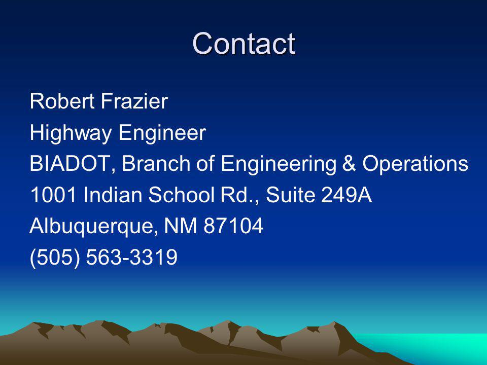 Contact Robert Frazier Highway Engineer BIADOT, Branch of Engineering & Operations 1001 Indian School Rd., Suite 249A Albuquerque, NM 87104 (505) 563-
