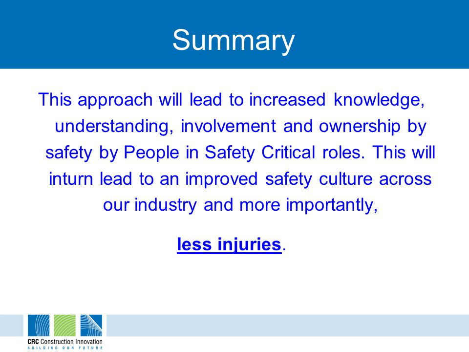 Summary This approach will lead to increased knowledge, understanding, involvement and ownership by safety by People in Safety Critical roles. This wi