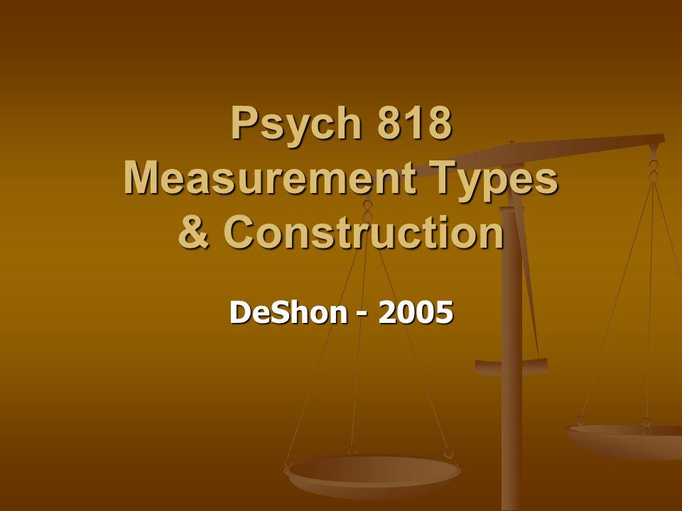 Psych 818 Measurement Types & Construction DeShon - 2005