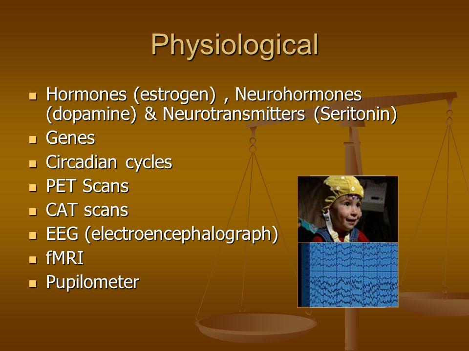 Physiological Hormones (estrogen), Neurohormones (dopamine) & Neurotransmitters (Seritonin) Hormones (estrogen), Neurohormones (dopamine) & Neurotrans