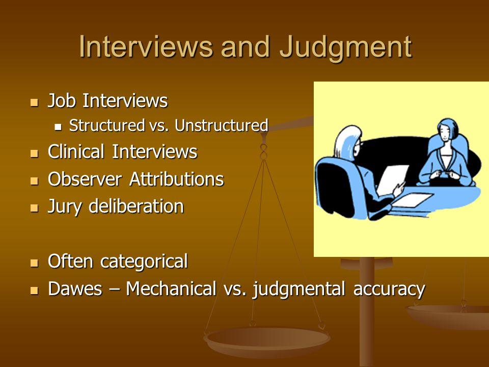 Interviews and Judgment Job Interviews Job Interviews Structured vs. Unstructured Structured vs. Unstructured Clinical Interviews Clinical Interviews