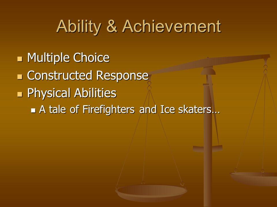 Ability & Achievement Multiple Choice Multiple Choice Constructed Response Constructed Response Physical Abilities Physical Abilities A tale of Firefi