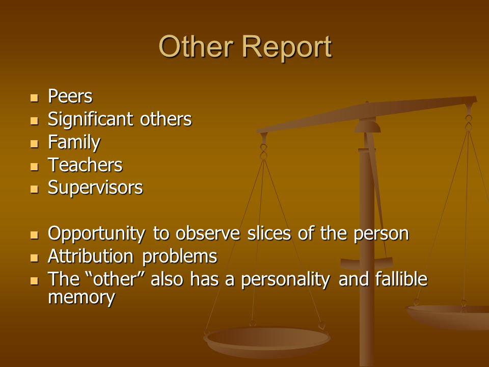Other Report Peers Peers Significant others Significant others Family Family Teachers Teachers Supervisors Supervisors Opportunity to observe slices o