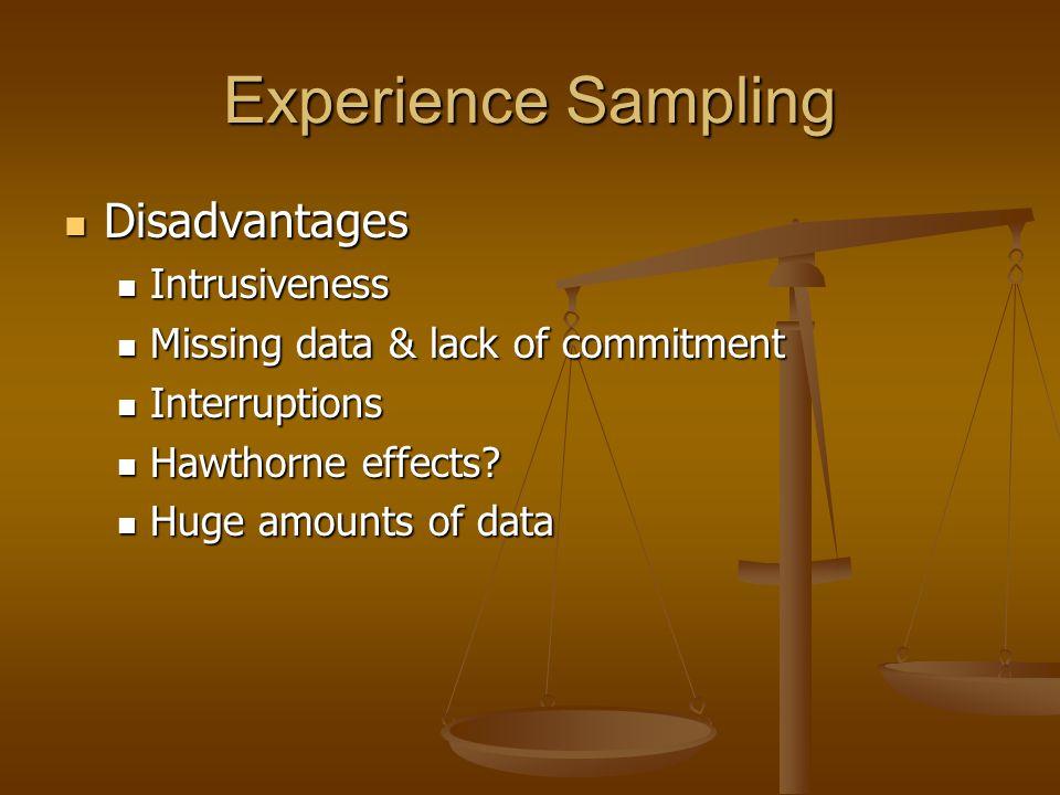 Experience Sampling Disadvantages Disadvantages Intrusiveness Intrusiveness Missing data & lack of commitment Missing data & lack of commitment Interr