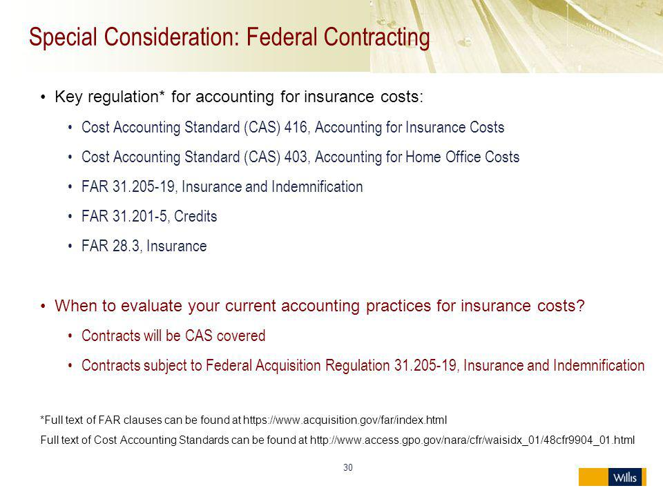 30 Special Consideration: Federal Contracting Key regulation* for accounting for insurance costs: Cost Accounting Standard (CAS) 416, Accounting for I
