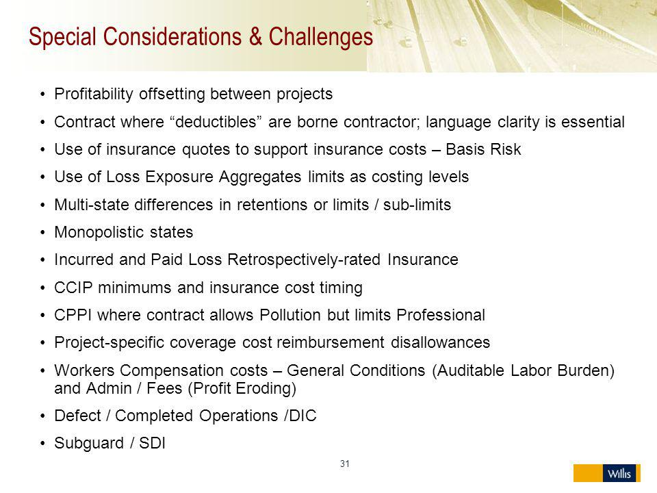 31 Special Considerations & Challenges Profitability offsetting between projects Contract where deductibles are borne contractor; language clarity is