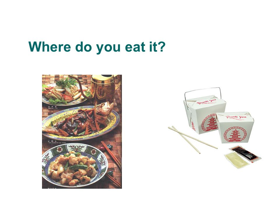 Where do you eat it?