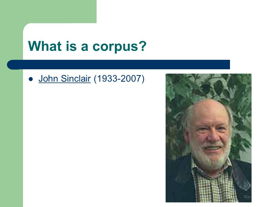 What is a corpus? John Sinclair (1933-2007)