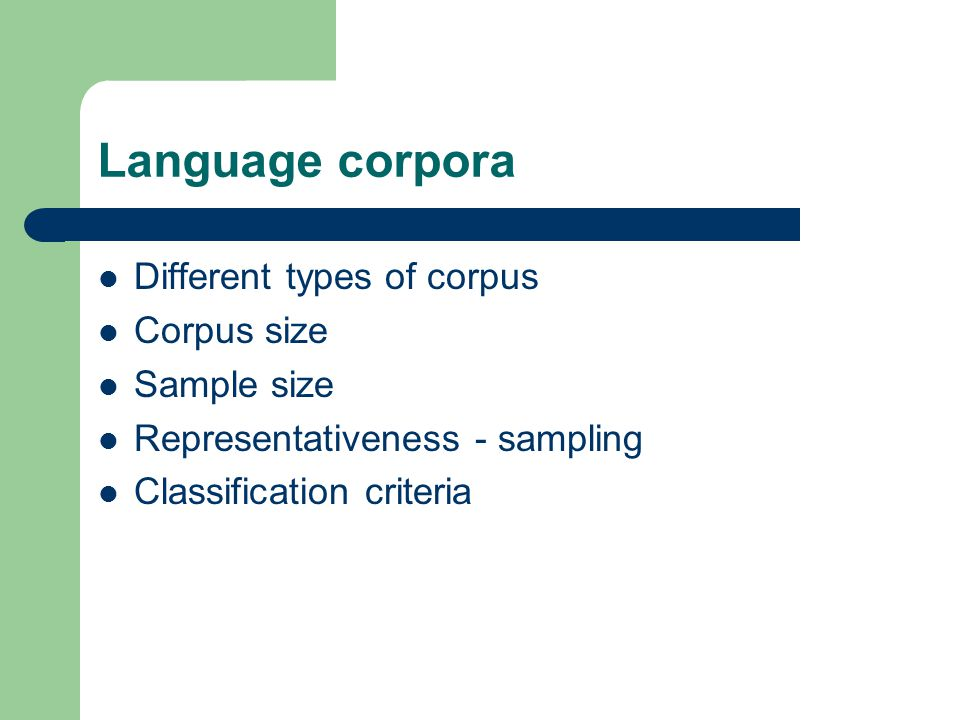 Language corpora Different types of corpus Corpus size Sample size Representativeness - sampling Classification criteria
