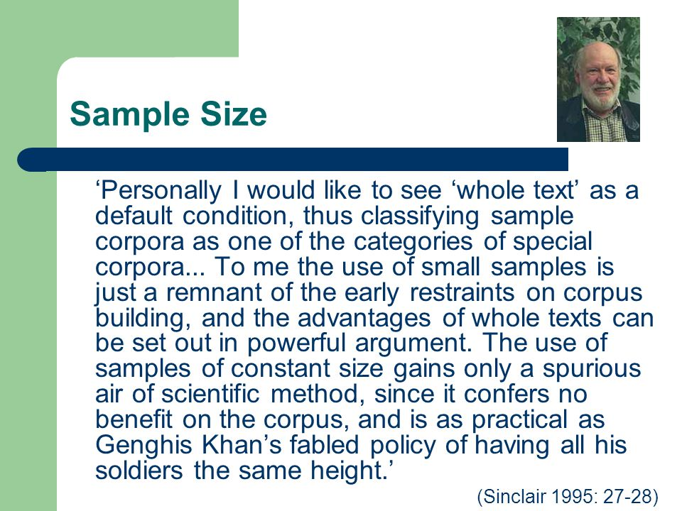 Sample Size Personally I would like to see whole text as a default condition, thus classifying sample corpora as one of the categories of special corpora...