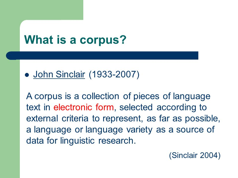 Types of corpus Comparable Corpus: texts in 2 languages or 2 varieties but not matched up Parallel Corpus: texts are translations of each other, eg.