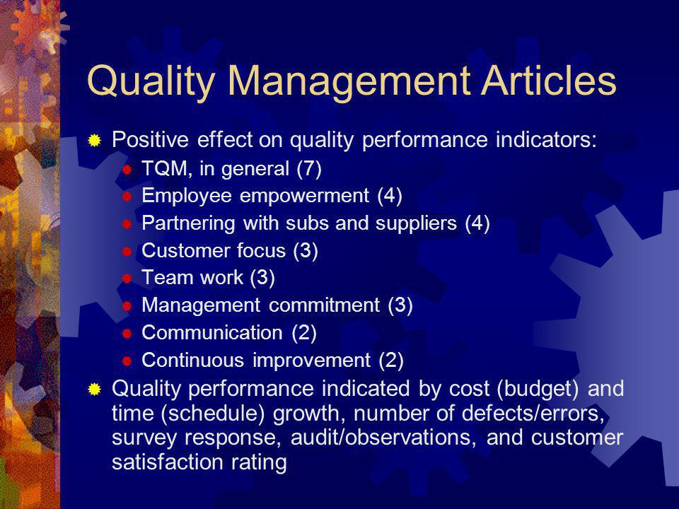 Quality Management Articles Positive effect on quality performance indicators: TQM, in general (7) Employee empowerment (4) Partnering with subs and s