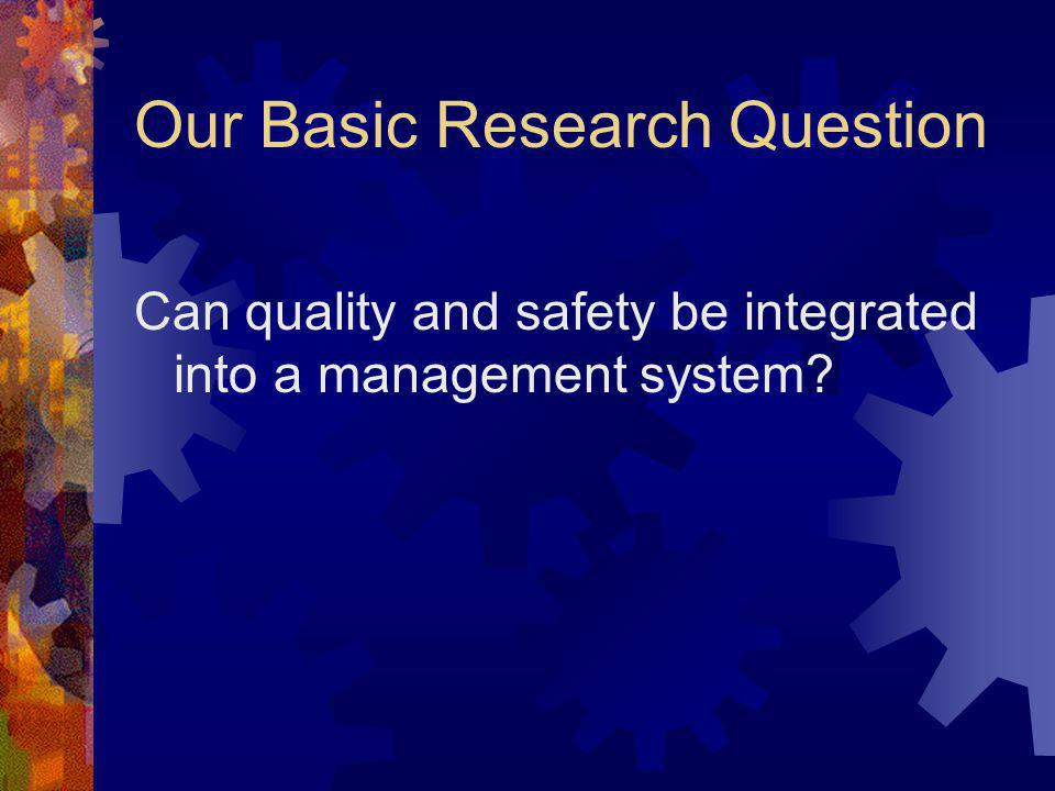 Our Basic Research Question Can quality and safety be integrated into a management system?