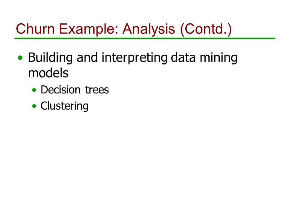 Churn Example: Analysis (Contd.) Building and interpreting data mining models Decision trees Clustering