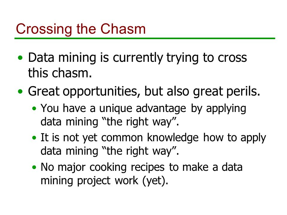 Crossing the Chasm Data mining is currently trying to cross this chasm.