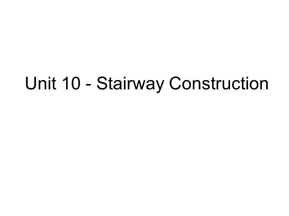 Unit 10 - Stairway Construction