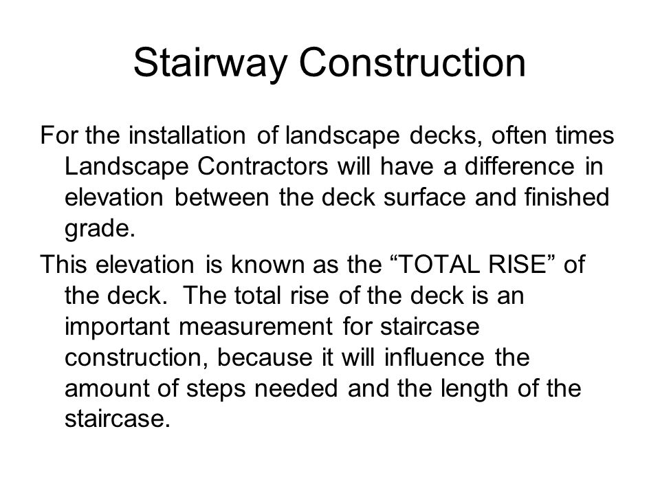 Stairway Construction For the installation of landscape decks, often times Landscape Contractors will have a difference in elevation between the deck