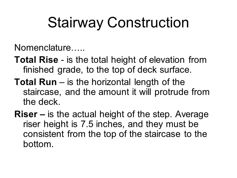 Stairway Construction Nomenclature….. Total Rise - is the total height of elevation from finished grade, to the top of deck surface. Total Run – is th