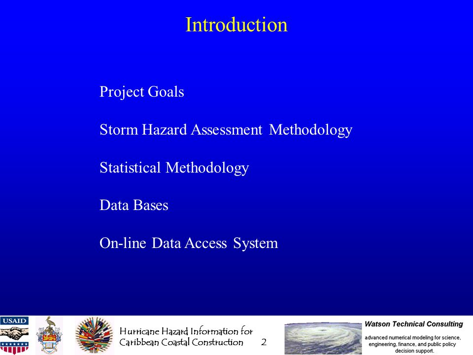 Hurricane Hazard Information for Caribbean Coastal Construction 3 Project Goals To create an easy to use on-line resource to allow planners and coastal engineers to access basic hurricane hazard data in a format conducive for use in the design process.