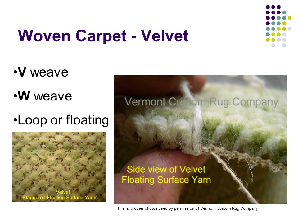 Woven Carpet - Velvet V weave W weave Loop or floating This and other photos used by permission of Vermont Custom Rug Company