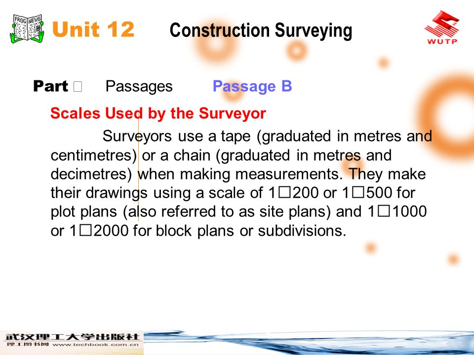 Unit 12 Construction Surveying Part Passages Passage B Scales Used by the Surveyor Surveyors use a tape (graduated in metres and centimetres) or a cha