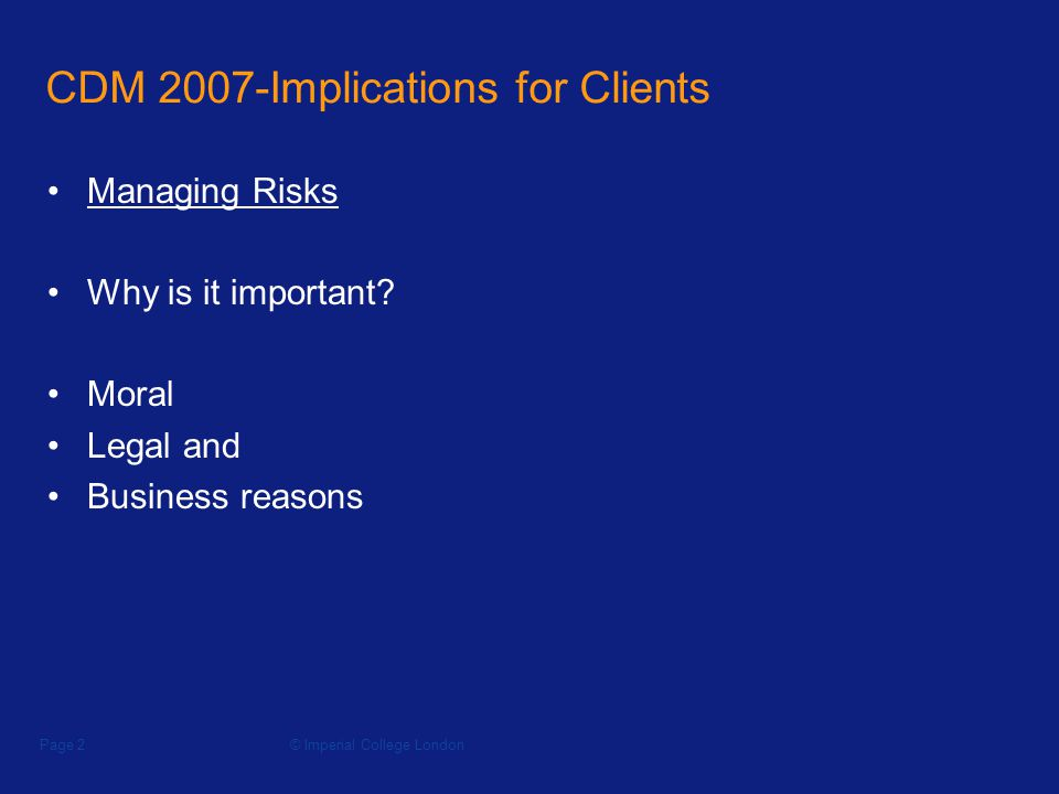 © Imperial College LondonPage 2 CDM 2007-Implications for Clients Managing Risks Why is it important.