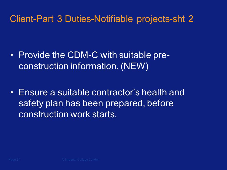 © Imperial College LondonPage 21 Client-Part 3 Duties-Notifiable projects-sht 2 Provide the CDM-C with suitable pre- construction information.