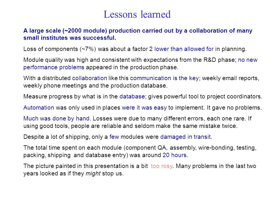 Lessons learned A large scale (~2000 module) production carried out by a collaboration of many small institutes was successful.
