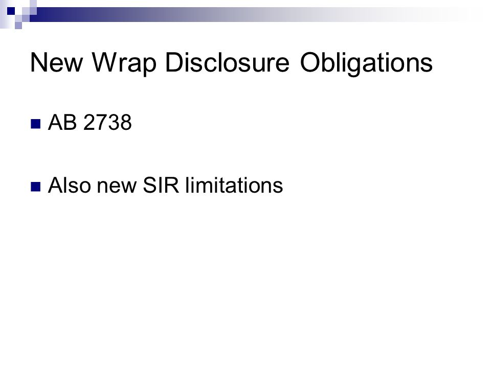 New Wrap Disclosure Obligations AB 2738 Also new SIR limitations