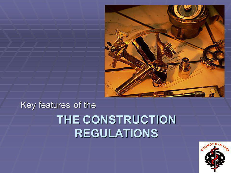 THE CONSTRUCTION REGULATIONS Key features of the