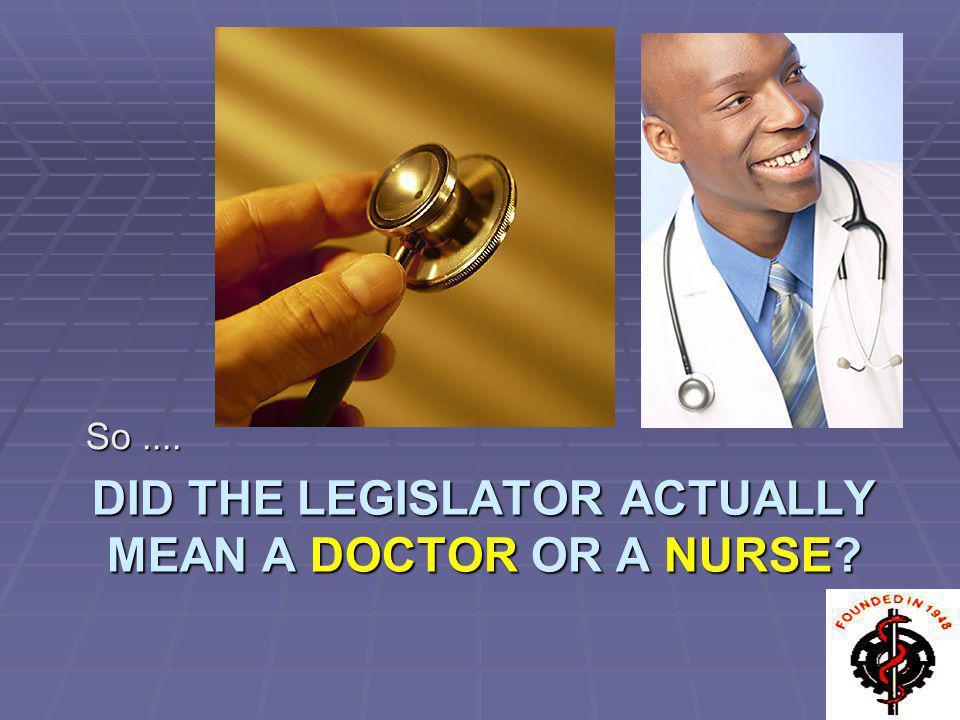 DID THE LEGISLATOR ACTUALLY MEAN A DOCTOR OR A NURSE? So....