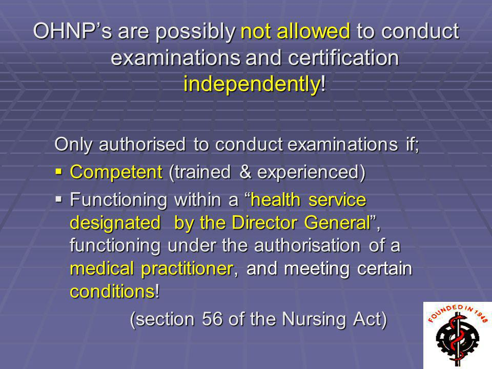 OHNPs are possibly not allowed to conduct examinations and certification independently! Only authorised to conduct examinations if; Competent (trained