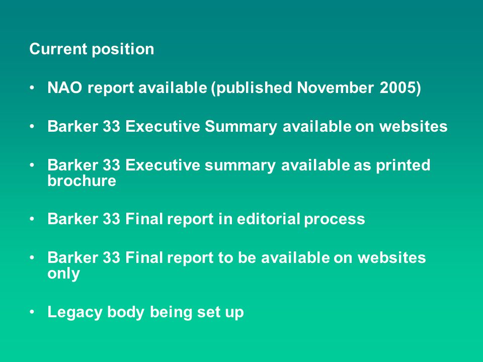 Current position NAO report available (published November 2005) Barker 33 Executive Summary available on websites Barker 33 Executive summary availabl