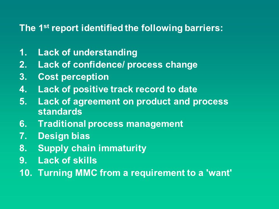 The 1 st report identified the following barriers: 1.Lack of understanding 2.Lack of confidence/ process change 3.Cost perception 4.Lack of positive t