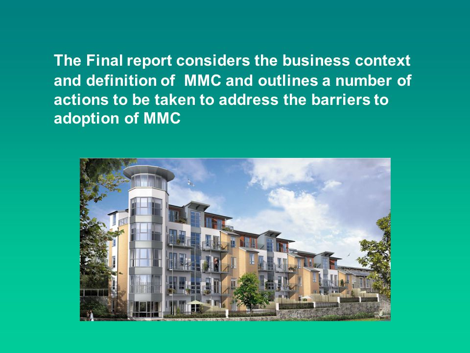The Final report considers the business context and definition of MMC and outlines a number of actions to be taken to address the barriers to adoption