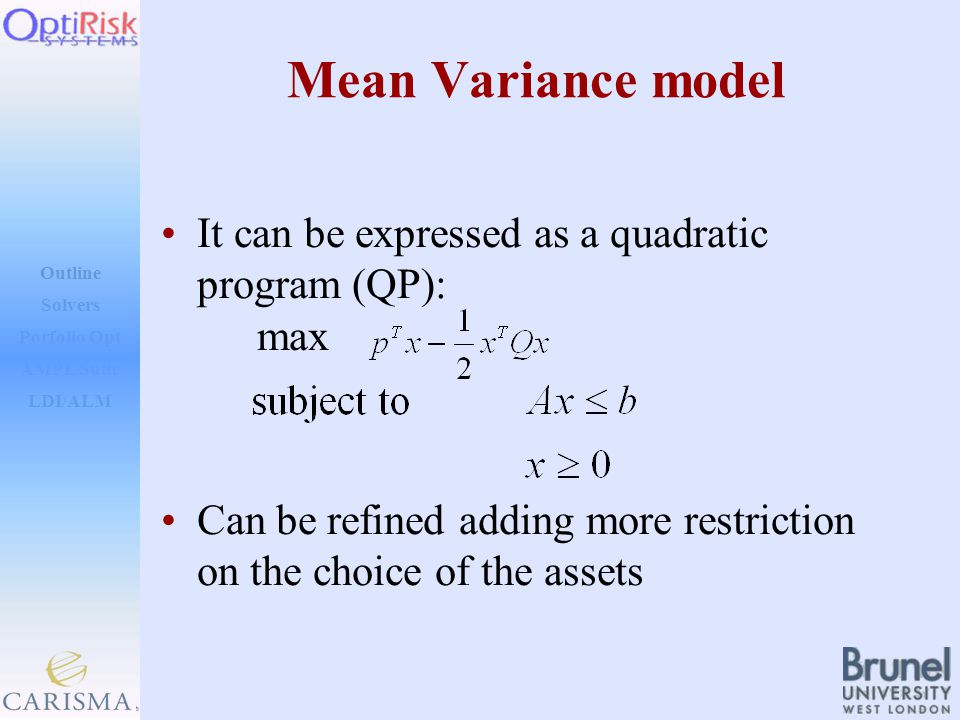 Outline Solvers AMPL Suite LDI/ALM Porfolio Opt Mean Variance model It can be expressed as a quadratic program (QP): max Can be refined adding more restriction on the choice of the assets