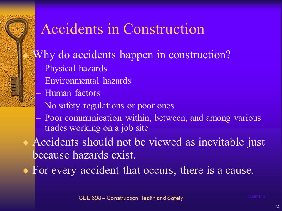 Chapter 3 2 Accidents in Construction CEE 698 – Construction Health and Safety Why do accidents happen in construction? –Physical hazards –Environment
