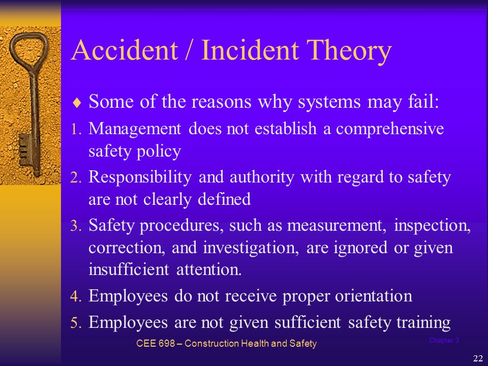 Chapter 3 22 Accident / Incident Theory Some of the reasons why systems may fail: 1. Management does not establish a comprehensive safety policy 2. Re