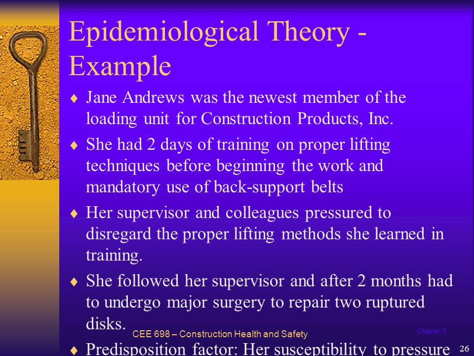 Chapter 3 26 Epidemiological Theory - Example Jane Andrews was the newest member of the loading unit for Construction Products, Inc. She had 2 days of